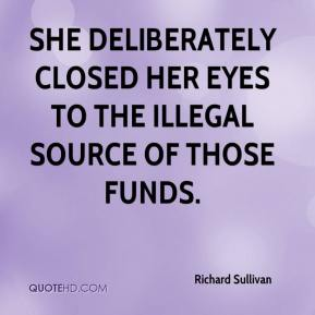 She deliberately closed her eyes to the illegal source of those funds.