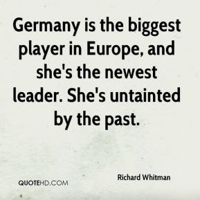 Germany is the biggest player in Europe, and she's the newest leader. She's untainted by the past.
