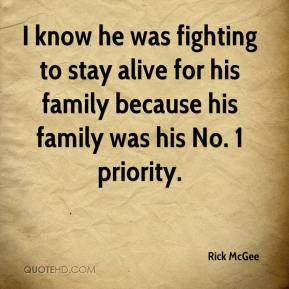 I know he was fighting to stay alive for his family because his family was his No. 1 priority.