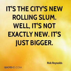 Rick Reynolds  - It's the city's new rolling slum. Well, it's not exactly new. It's just bigger.