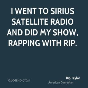 I went to Sirius Satellite Radio and did my show, Rapping With Rip.