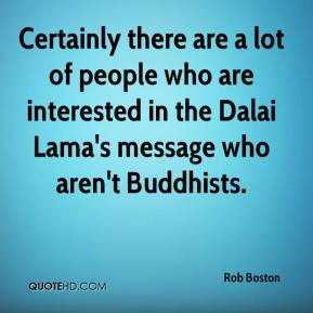 Rob Boston  - Certainly there are a lot of people who are interested in the Dalai Lama's message who aren't Buddhists.