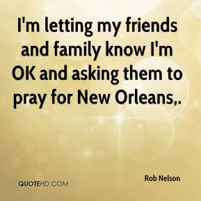 Rob Nelson  - I'm letting my friends and family know I'm OK and asking them to pray for New Orleans.