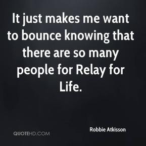 Robbie Atkisson  - It just makes me want to bounce knowing that there are so many people for Relay for Life.