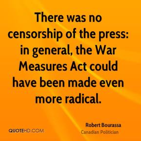 There was no censorship of the press: in general, the War Measures Act could have been made even more radical.