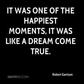 Robert Garrison  - It was one of the happiest moments, it was like a dream come true.