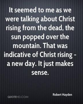 It seemed to me as we were talking about Christ rising from the dead, the sun popped over the mountain. That was indicative of Christ rising - a new day. It just makes sense.