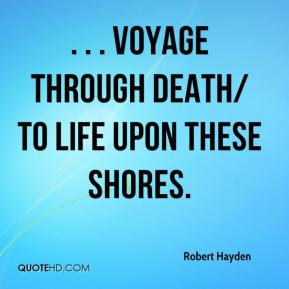. . . voyage through death/ to life upon these shores.