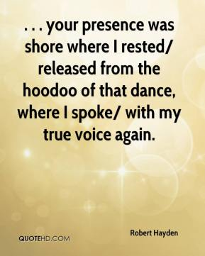 . . . your presence was shore where I rested/ released from the hoodoo of that dance, where I spoke/ with my true voice again.