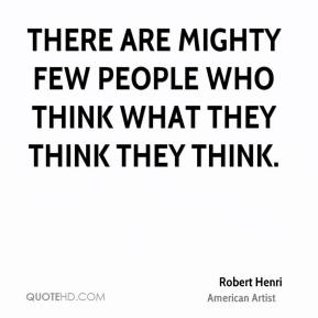 There are mighty few people who think what they think they think.