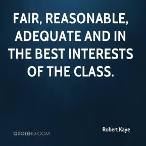 Robert Kaye  - fair, reasonable, adequate and in the best interests of the class.