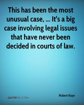 Robert Kaye  - This has been the most unusual case, ... It's a big case involving legal issues that have never been decided in courts of law.