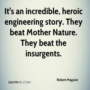 It's an incredible, heroic engineering story. They beat Mother Nature. They beat the insurgents.