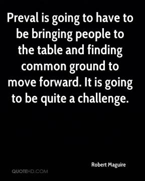 Preval is going to have to be bringing people to the table and finding common ground to move forward. It is going to be quite a challenge.