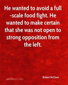 Robert McClure  - He wanted to avoid a full-scale food fight. He wanted to make certain that she was not open to strong opposition from the left.