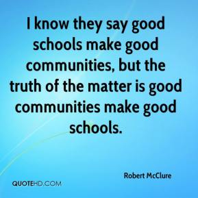 I know they say good schools make good communities, but the truth of the matter is good communities make good schools.