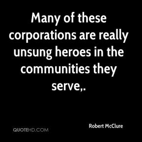 Many of these corporations are really unsung heroes in the communities they serve.