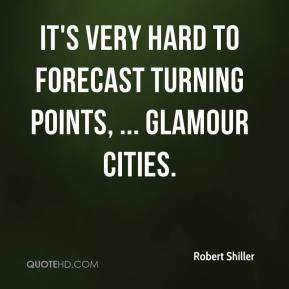 Robert Shiller  - It's very hard to forecast turning points, ... glamour cities.