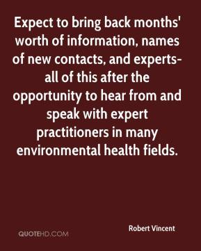 Robert Vincent  - Expect to bring back months' worth of information, names of new contacts, and experts-all of this after the opportunity to hear from and speak with expert practitioners in many environmental health fields.