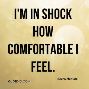 Rocco Mediate  - I'm in shock how comfortable I feel.
