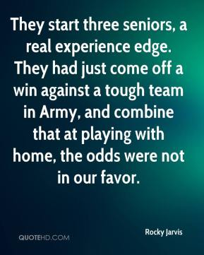 Rocky Jarvis  - They start three seniors, a real experience edge. They had just come off a win against a tough team in Army, and combine that at playing with home, the odds were not in our favor.