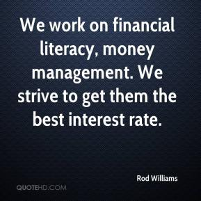 Rod Williams  - We work on financial literacy, money management. We strive to get them the best interest rate.
