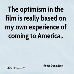 The optimism in the film is really based on my own experience of coming to America.