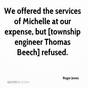 Roger Jones  - We offered the services of Michelle at our expense, but [township engineer Thomas Beech] refused.