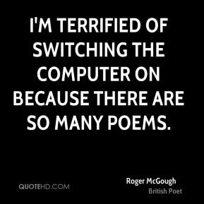 Roger McGough - I'm terrified of switching the computer on because there are so many poems.