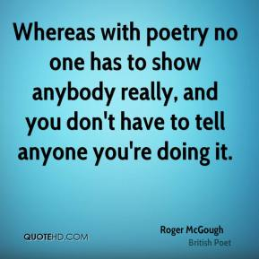 Roger McGough - Whereas with poetry no one has to show anybody really, and you don't have to tell anyone you're doing it.