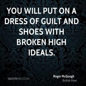 You will put on a dress of guilt and shoes with broken high ideals.