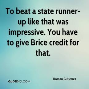 Roman Gutierrez  - To beat a state runner-up like that was impressive. You have to give Brice credit for that.