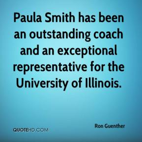 Ron Guenther  - Paula Smith has been an outstanding coach and an exceptional representative for the University of Illinois.