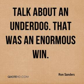 Ron Sanders  - Talk about an underdog. That was an enormous win.