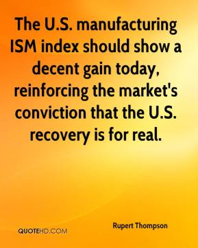 Rupert Thompson  - The U.S. manufacturing ISM index should show a decent gain today, reinforcing the market's conviction that the U.S. recovery is for real.