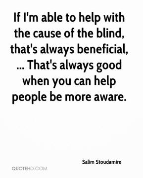 Salim Stoudamire  - If I'm able to help with the cause of the blind, that's always beneficial, ... That's always good when you can help people be more aware.