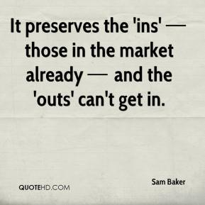 It preserves the 'ins' — those in the market already — and the 'outs' can't get in.