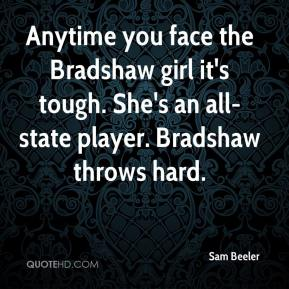 Sam Beeler  - Anytime you face the Bradshaw girl it's tough. She's an all-state player. Bradshaw throws hard.