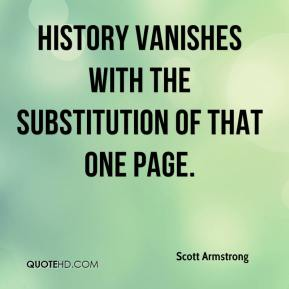 Scott Armstrong  - History vanishes with the substitution of that one page.