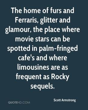 Scott Armstrong  - The home of furs and Ferraris, glitter and glamour, the place where movie stars can be spotted in palm-fringed cafe's and where limousines are as frequent as Rocky sequels.
