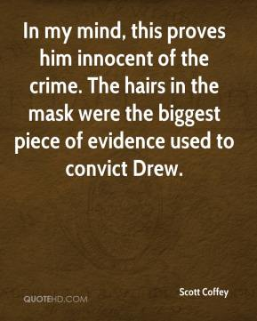 Scott Coffey  - In my mind, this proves him innocent of the crime. The hairs in the mask were the biggest piece of evidence used to convict Drew.