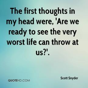 The first thoughts in my head were, 'Are we ready to see the very worst life can throw at us?'.
