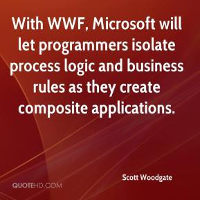 Scott Woodgate  - With WWF, Microsoft will let programmers isolate process logic and business rules as they create composite applications.