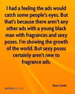 I had a feeling the ads would catch some people's eyes. But that's because there aren't any other ads with a young black man with fragrances and sexy poses. I'm showing the growth of the world. But sexy poses certainly aren't new to fragrance ads.