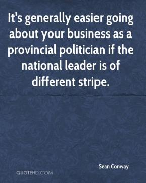 It's generally easier going about your business as a provincial politician if the national leader is of different stripe.