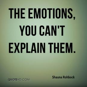 Shauna Rohbock  - The emotions, you can't explain them.