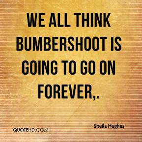 Sheila Hughes  - We all think Bumbershoot is going to go on forever.