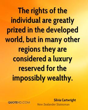 Silvia Cartwright - The rights of the individual are greatly prized in the developed world, but in many other regions they are considered a luxury reserved for the impossibly wealthy.