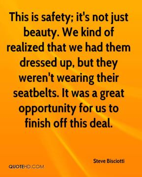 Steve Bisciotti  - This is safety; it's not just beauty. We kind of realized that we had them dressed up, but they weren't wearing their seatbelts. It was a great opportunity for us to finish off this deal.