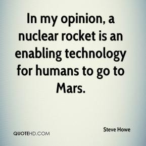 In my opinion, a nuclear rocket is an enabling technology for humans to go to Mars.